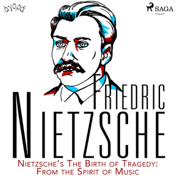 Nietzsche's The Birth of Tragedy: From the Spirit of Music audiobook by Friedrich Nietzsche