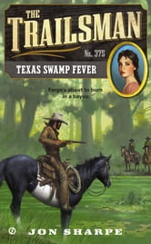 The Trailsman #375 - Texas Swamp Fever ebook by Jon Sharpe