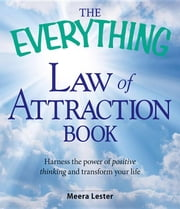 The Everything Law of Attraction Book: Harness the power of positive thinking and transform your life ebook by Lester, Meera