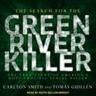 The Search for the Green River Killer - The True Story of America's Most Prolific Serial Killer audiobook by Carlton Smith, Tomas Guillen