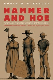 Hammer and Hoe - Alabama Communists during the Great Depression ebook by Robin D. G. Kelley