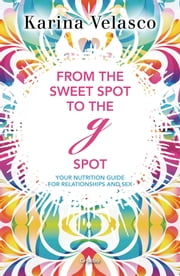 From the sweet spot to the G spot ebook by Karina Velasco