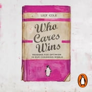 Who Cares Wins - Reasons For Optimism in Our Changing World audiobook by Lily Cole