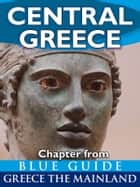 Central Greece with Delphi - Blue Guide Chapter ebook by Blue Guides