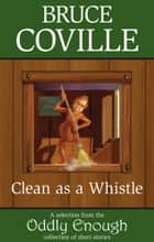 Clean as a Whistle ebook by Bruce Coville