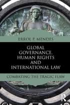 Global Governance, Human Rights and International Law - Combating the Tragic Flaw ebook by Errol P. Mendes