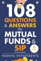 108 Questions & Answers on Mutual Funds & SIP ebook by Yadnya Investments