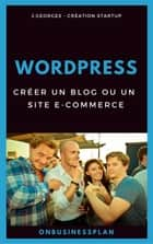 Créer un blog ou un site e-commerce avec WordPress ebook by J. Georges