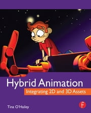 Hybrid Animation - Integrating 2d and 3d Assets ebook by Tina O'Hailey