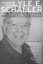 Wisdom from Lyle E. Schaller - The Elder Statesman of Church Leadership ebook by Warren Bird,Lyle E. Schaller