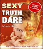 Sexy Truth Or Dare - The Sexy Activity Book For Couples ebook by Stephen Williams