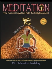 Meditation: The Ancient Egyptian Path to Enlightenment ebook by Ashby, Muata