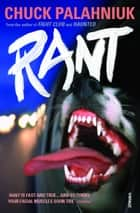 Rant - The Oral History of Buster Casey eBook by Chuck Palahniuk