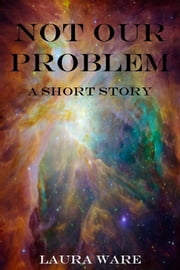 Not Our Problem ebook by L. A. Helms