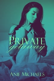 Private Getaway ebook by Anie Michaels