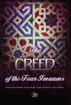 The Creed of the Four Imaams - Abu Haneefah - Imam Malik - Imam ash-Shaafi'ee - Imam Ahmad ebook by Dr. Muhammad al-Khumayyis, Moosaa Richardson, Mislyn Nelson