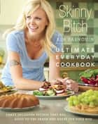 Skinny Bitch: Ultimate Everyday Cookbook - Crazy Delicious Recipes that Are Good to the Earth and Great for Your Bod ebook by Kim Barnouin