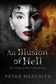 An Illusion of Hell - The Trilogy of The Void, #2 ebook by Peter Meredith