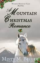 A Mountain Christmas Romance - Wyoming Mountain Tales ebook by Misty M. Beller