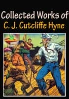 The Collected Works of C. J. Cutcliffe Hyne : 9 Works - (The Lost Continent, The Adventures of Captain Kettle, A Master of Fortune, and More!) eBook by Charles John Cutcliffe Wright Hyne