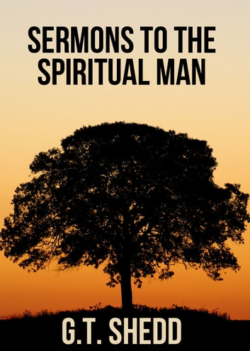 Sermons to the Spiritual Man ebook by G. T. Shedd