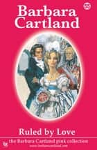 55 55. Ruled By Love ebook by Barbara Cartland