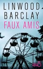 Faux amis eBook by Linwood BARCLAY, Renaud MORIN