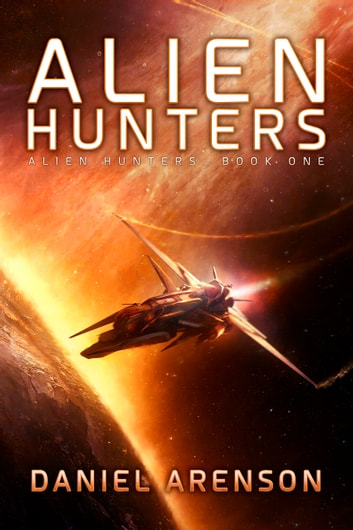 Alien Hunters - Alien Hunters, Book 1 ebook by Daniel Arenson