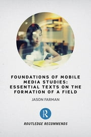 Foundations of Mobile Media Studies - Essential Texts on the Formation of a Field ebook by Jason Farman