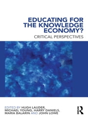Educating for the Knowledge Economy? - Critical Perspectives ebook by Hugh Lauder,Michael Young,Harry Daniels,Maria Balarin,John Lowe