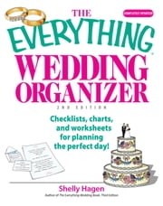 The Everything Wedding Organizer: Checklists, Charts, And Worksheets for Planning the Perfect Day! - Checklists, Charts, And Worksheets for Planning the Perfect Day! ebook by Shelly Hagen