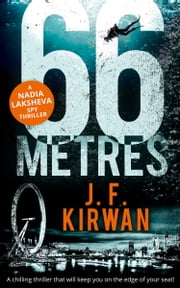 66 Metres: A chilling thriller that will keep you on the edge of your seat! (Nadia Laksheva Spy Thriller Series, Book 1) ebook by J.F. Kirwan