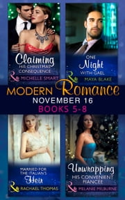 Modern Romance November 2016 Books 5-8: Claiming His Christmas Consequence / One Night with Gael / Married for the Italian's Heir / Unwrapping His Convenient Fiancée (Mills & Boon e-Book Collections) ebook by Michelle Smart,Maya Blake,Rachael Thomas,Melanie Milburne