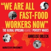"""We Are All Fast-Food Workers Now"" - The Global Uprising Against Poverty Wages livre audio by Annelise Orleck"
