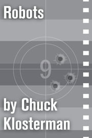 Robots - An Essay from Chuck Klosterman IV ebook by Chuck Klosterman