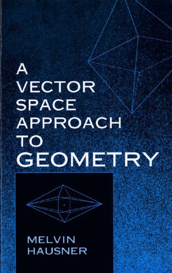 A Vector Space Approach to Geometry ebook by Melvin Hausner