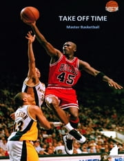 Take Off Time: Master Basketball ebook by Majorwolf Publishing