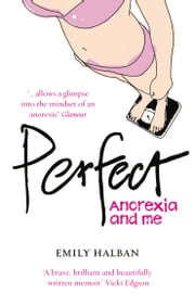 Perfect - Anorexia and me ebook by Emily Halban