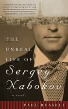 The Unreal Life of Sergey Nabokov ebook by Paul Russell