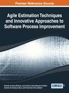 Agile Estimation Techniques and Innovative Approaches to Software Process Improvement ebook by Ricardo Colomo-Palacios, Jose Antonio Calvo-Manzano Villalón, Antonio de Amescua Seco,...