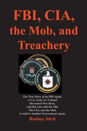 FBI, CIA, the Mob, and Treachery ebook by Rodney Stich