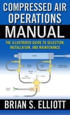 Compressed Air Operations Manual ebook by Brian Elliott