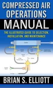 Compressed Air Operations Manual ebook by Brian Elliott, Compressed Air Operations Manual