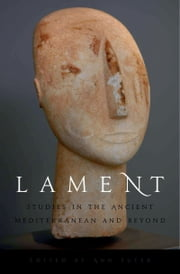 Lament: Studies in the Ancient Mediterranean and Beyond ebook by Ann Suter