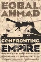 Confronting Empire ebook by Eqbal Ahmad, David Barsamian, Edward W. Said,...