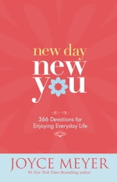 New Day, New You - 366 Devotions for Enjoying Everyday Life ebook by Joyce Meyer