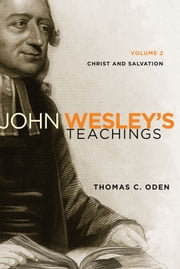 John Wesley's Teachings, Volume 2 - Christ and Salvation ebook by Thomas C. Oden