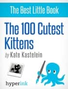 The 100 Cutest Kittens ebook by Kate  Kastelein
