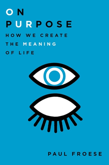 On Purpose - How We Create the Meaning of Life eBook by Paul Froese