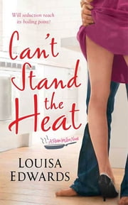 Can't Stand The Heat - A Recipe for Love Novel ebook by Louisa Edwards